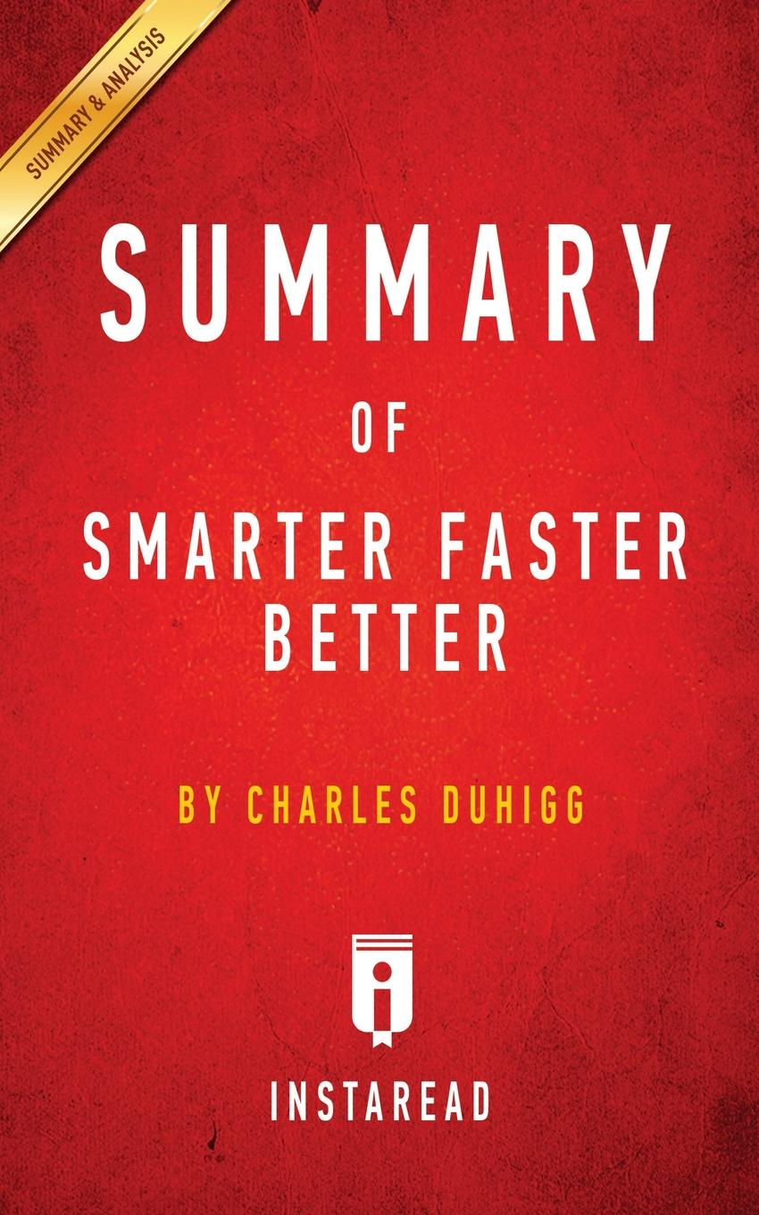 Instaread Summaries Summary of Smarter Faster Better. by Charles Duhigg . Includes Analysis tracy alloway the new iq use your working memory to think stronger smarter faster