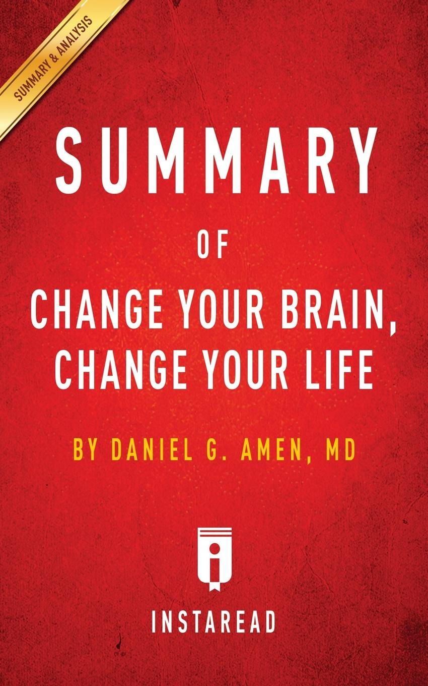 Instaread Summaries Summary of Change Your Brain, Change Your Life. by Daniel G. Amen . Includes Analysis change your brain change your life