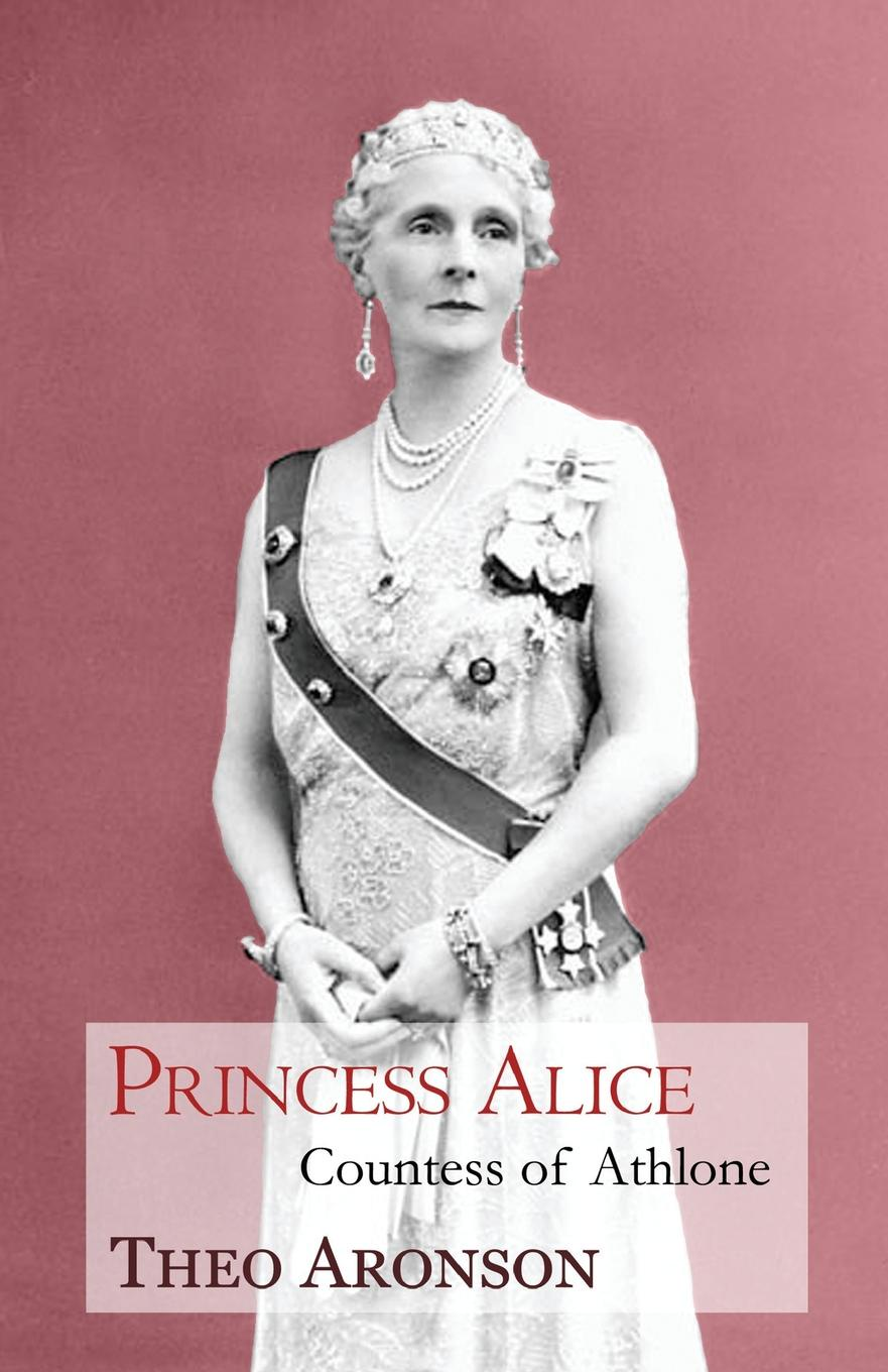 Theo Aronson Princess Alice. Countess of Athlone alice maud mary foot prints of a life in memory of princess alice