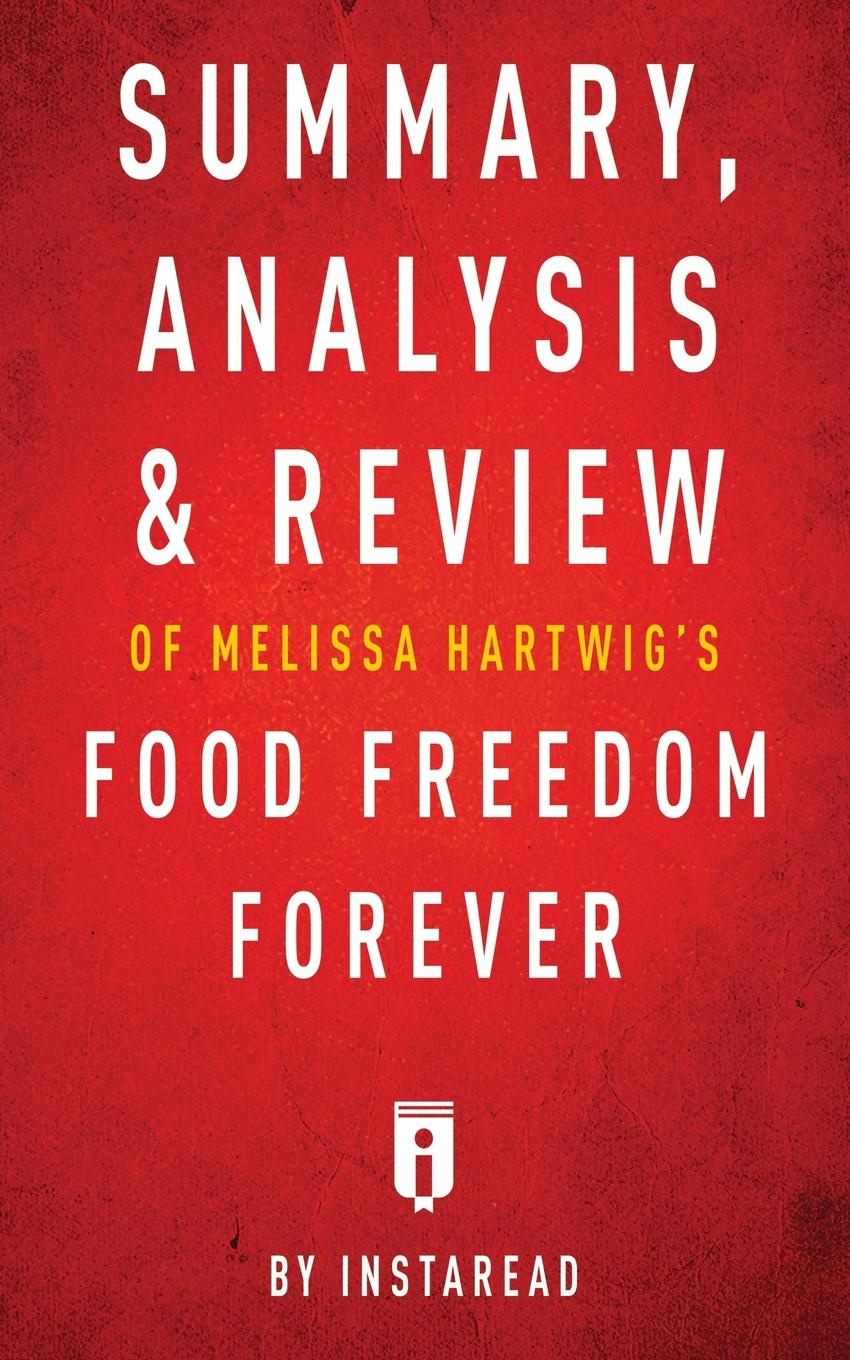 Instaread Summary, Analysis & Review of Melissa Hartwig's Food Freedom Forever by Instaread цена и фото
