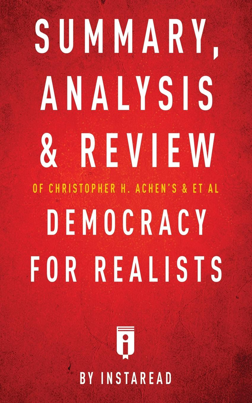 Instaread Summary, Analysis & Review of Christopher H. Achen's & Larry M. Bartels's Democracy for Realists by Instaread theresia schnell the emergence of the gatt what do realists and neoliberal institutionalists say