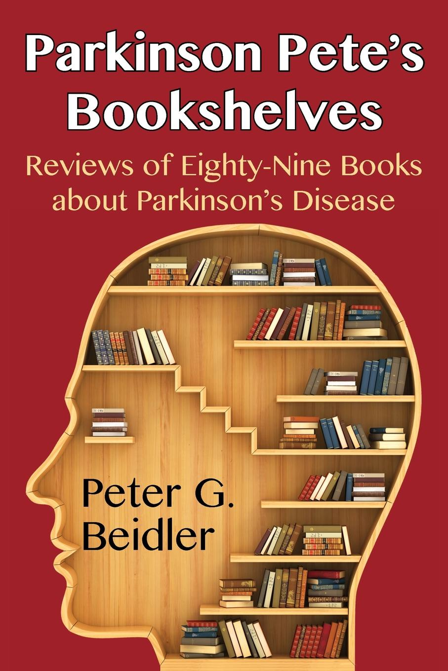 Peter G Beidler Parkinson Pete's Bookshelves. Reviews of Eighty-Nine Books about Parkinson's Disease patricia lightner parkinson s disease and me walking the path