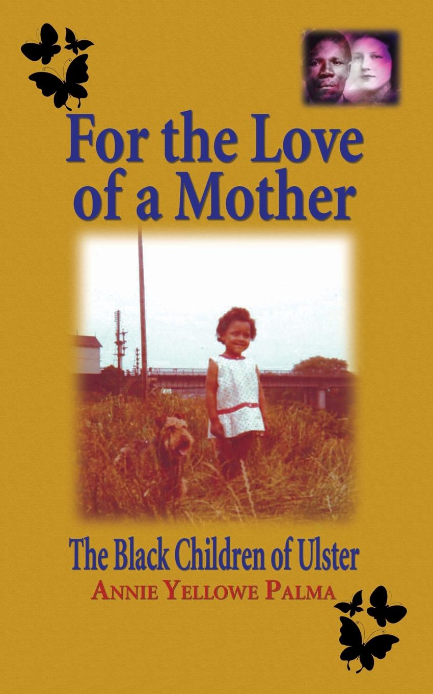 Annie Yellowe Palma For the love of a mother. The black children of Ulster felix j palma the map of time and the turn of the screw