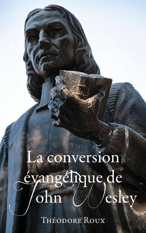 Théodore Roux La conversion evangelique de John Wesley emile faguet emile faguet de l acad franc en lisant corneille l homme et son otemps l