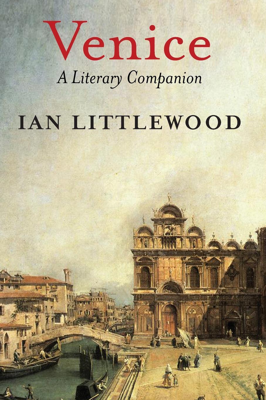 Ian Littlewood Venice. A Literary Companion casanova s return to venice