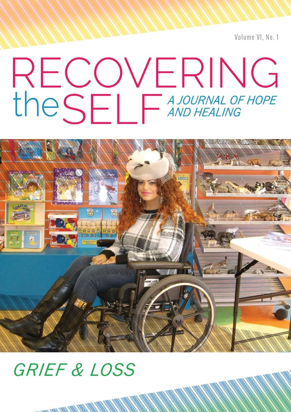 Bernie Siegel, Diane Wing Recovering the Self. A Journal of Hope and Healing (Vol. VI, No. 1) -- Grief & Loss recovering the self