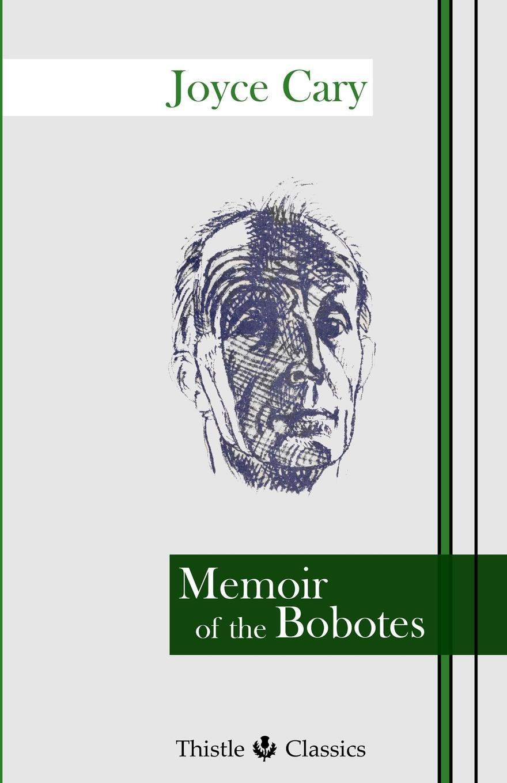 Joyce Cary Memoir of the Bobotes the art of memoir