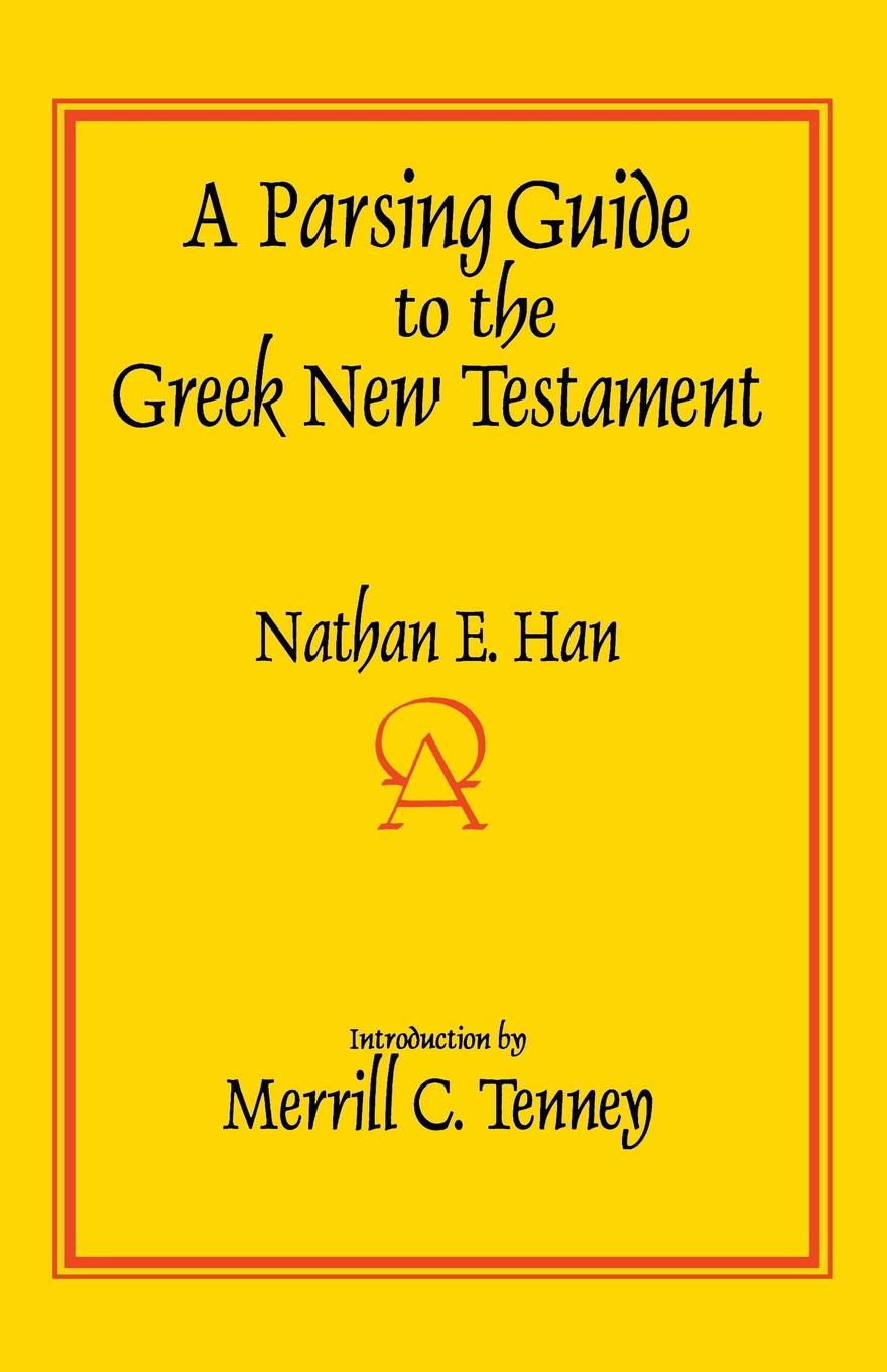 Nathan E. Han A Parsing Guide to the Greek New Testament georg benedikt winer a treatise on the grammar of new testament greek regarded as a sure basis for new testament exegesis