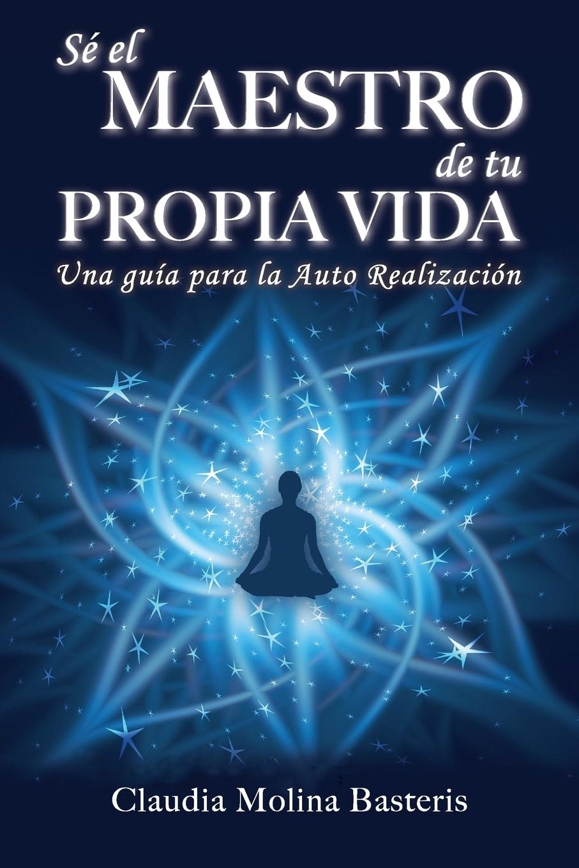 Claudia Molina Basteris Se El Maestro de Tu Propia Vida недорго, оригинальная цена