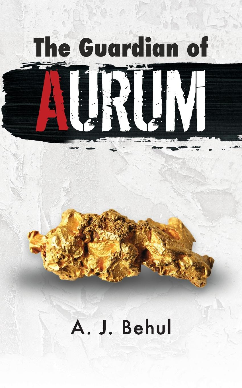 A.J. Behul The Guardian of Aurum a j behul the guardian of aurum