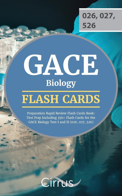 GACE Biology Exam Prep Team GACE Biology Preparation Rapid Review Flash Cards Book. Test Prep Including 350+ Flash Cards for the GACE Biology Test I and II (026, 027, 526)