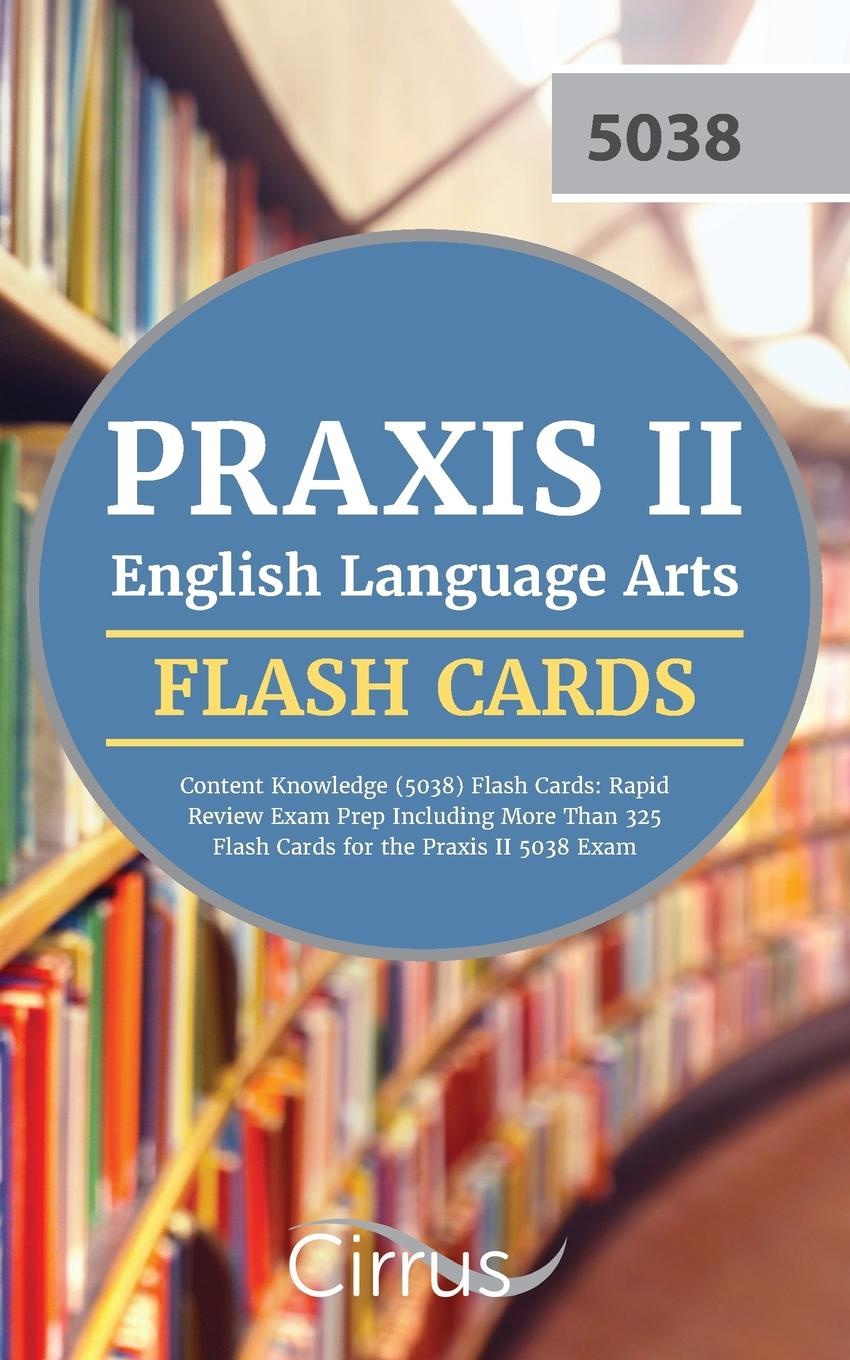 Praxis II English Language Arts Team, Cirrus Test Prep Praxis II English Language Arts Content Knowledge (5038) Flash Cards. Rapid Review Exam Prep Including More Than 325 Flash Cards for the Praxis II 5038 Exam