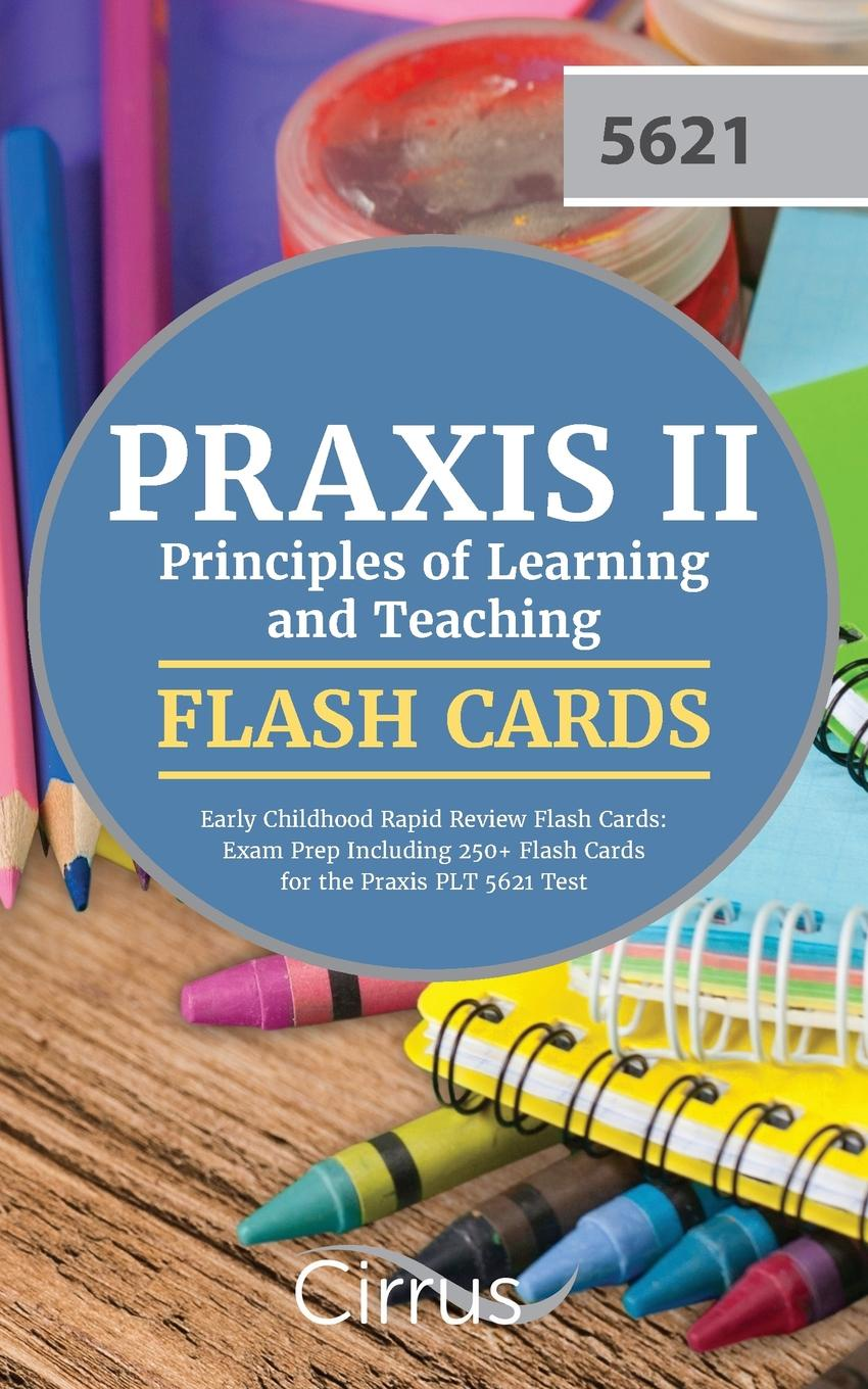Praxis 5621 Exam Prep Team, Cirrus Test Prep Praxis II Principles of Learning and Teaching Early Childhood Rapid Review Flash Cards. Exam Prep Including 250+ Flash Cards for the Praxis PLT 5621 Test