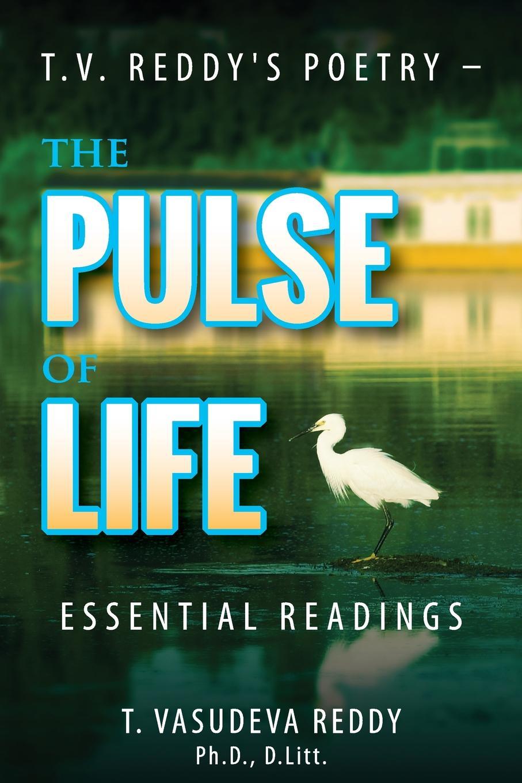 T. Vasudeva Reddy T.V. Reddy's Poetry - The Pulse of Life. Essential Readings недорго, оригинальная цена