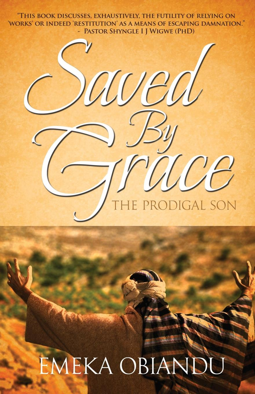 лучшая цена Emeka Obiandu Saved By Grace. The Prodigal Son
