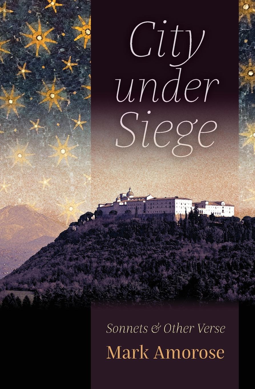 лучшая цена Mark Amorose City under Siege. Sonnets and Other Verse
