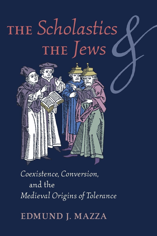 цены на Edmund J. Mazza The Scholastics and the Jews. Coexistence, Conversion, and the Medieval Origins of Tolerance  в интернет-магазинах