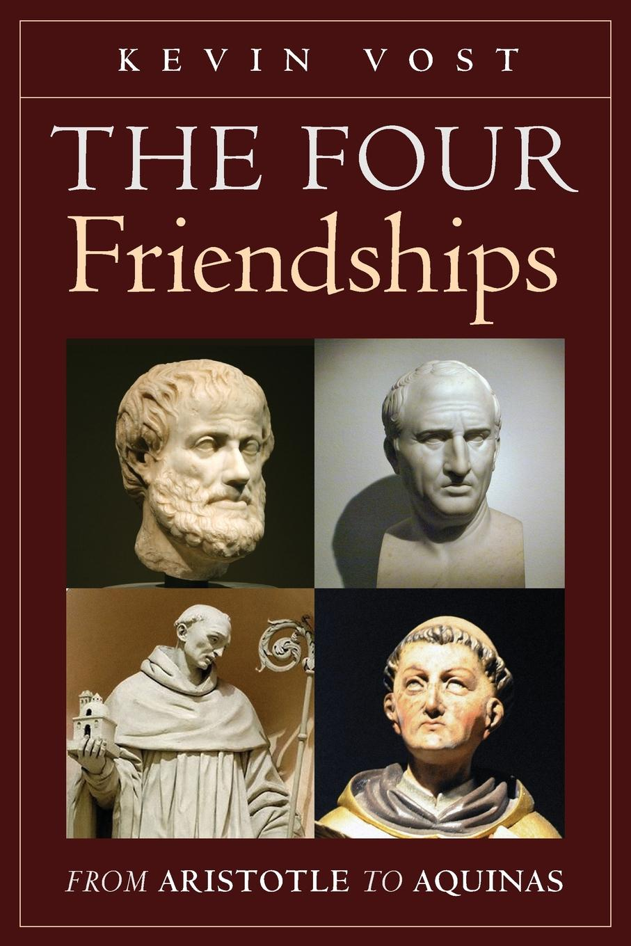 Kevin Vost The Four Friendships. From Aristotle to Aquinas