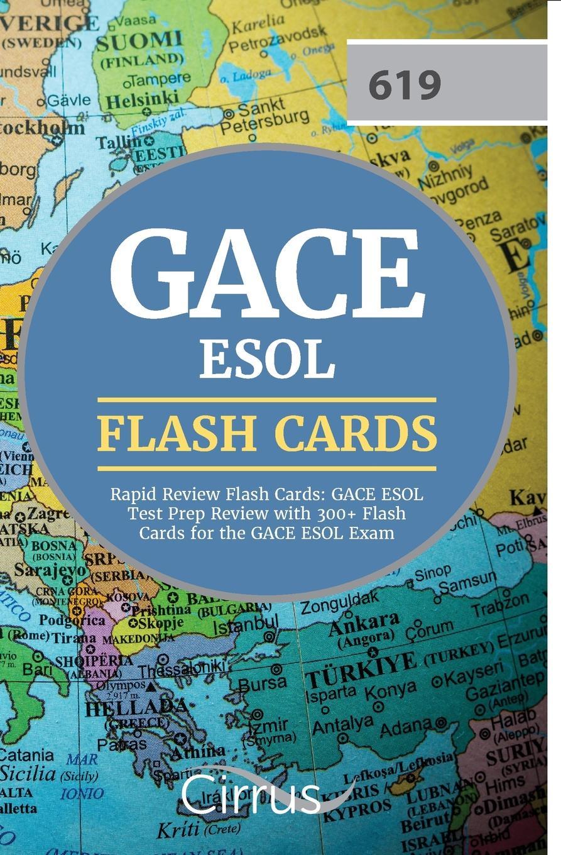 GACE ESOL Exam Prep Team GACE ESOL Rapid Review Flash Cards. GACE ESOL Test Prep Review with 300+ Flash Cards for the GACE ESOL Exam