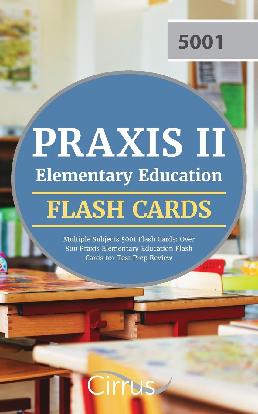 Фото - Test Prep Team Praxis Elementary Praxis II Elementary Education Multiple Subjects 5001 Flash Cards. Over 800 Praxis Elementary Education Flash Cards for Test Prep Review chan cleveland praxis elementary education for dummies with online practice
