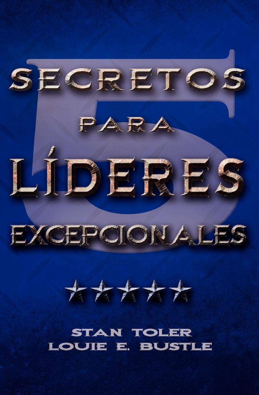 Stan Toler, E. Bustle Louie CINCO SECRETOS PARA LIDERES EXCEPIONALES (Spanish. Five Secrets of Exceptional Leaders) аксессуар из серебра ювелирное изделие 34 18556c