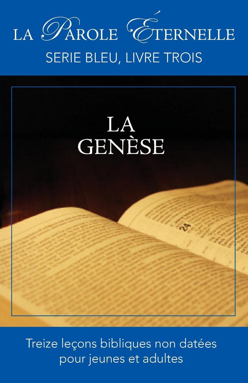 La Genese (La Parole Eternelle, Serie Bleu, Livre Trois) rené descartes les meditations metaphysiqves de rene des cartes tovchant la premiere philosophie dans lesquelles l existence de dieu la distinction reelle entre l ame le corps de l homme sont demonstrees