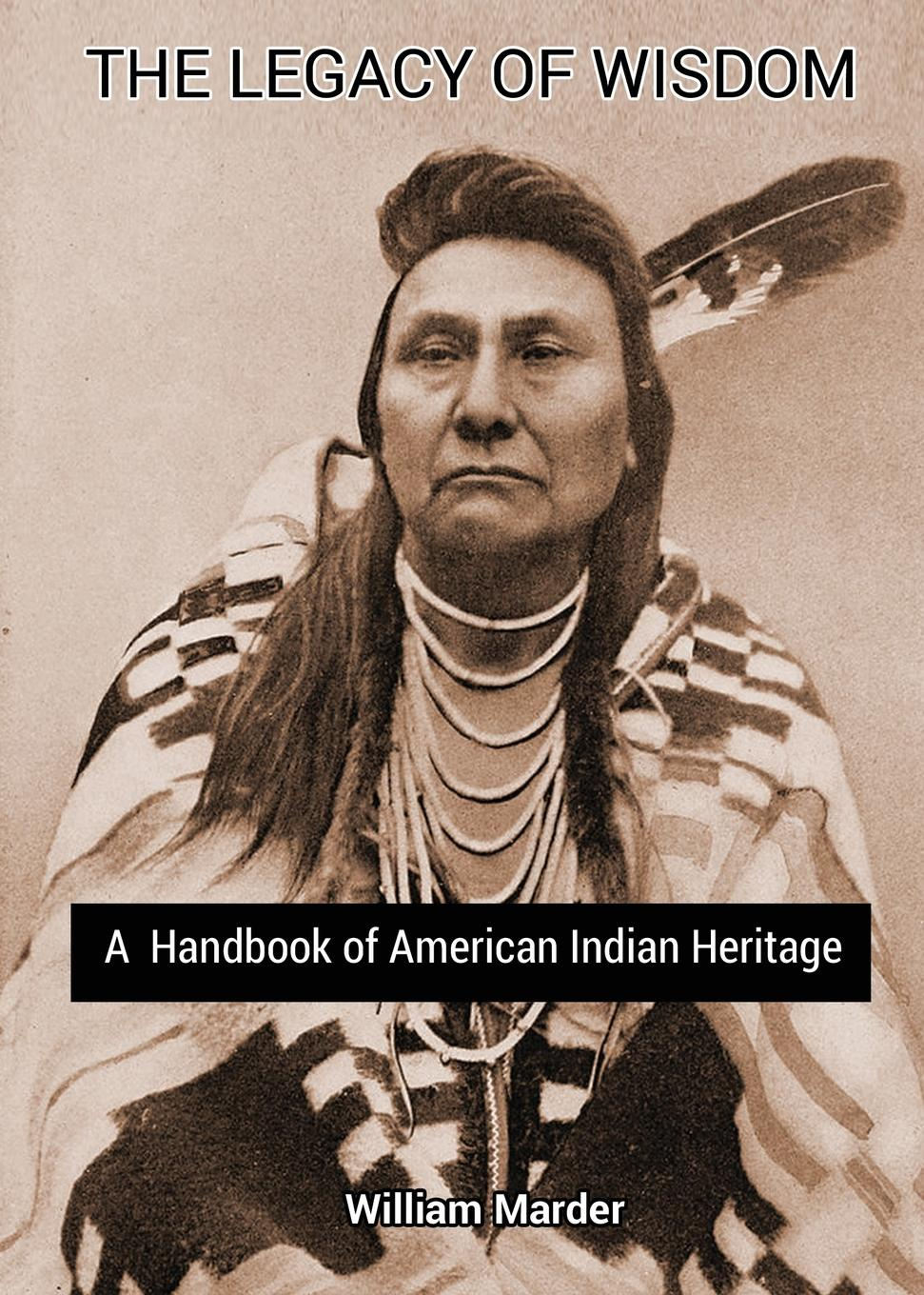 William Marder The Legacy of Wisdom. A Handbook of American Indian Heritage american electricians handbook