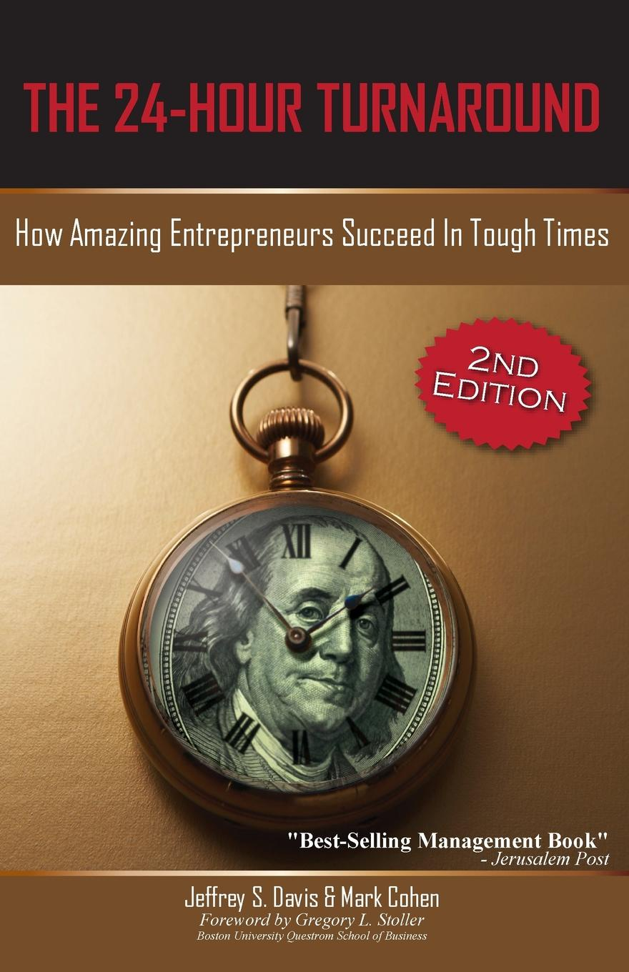 Jeffrey S. Davis, Mark Cohen The 24-Hour Turnaround (2nd Edition). How Amazing Entrepreneurs Succeed in Tough Times lowellyne james sustainability footprints in smes strategy and case studies for entrepreneurs and small business