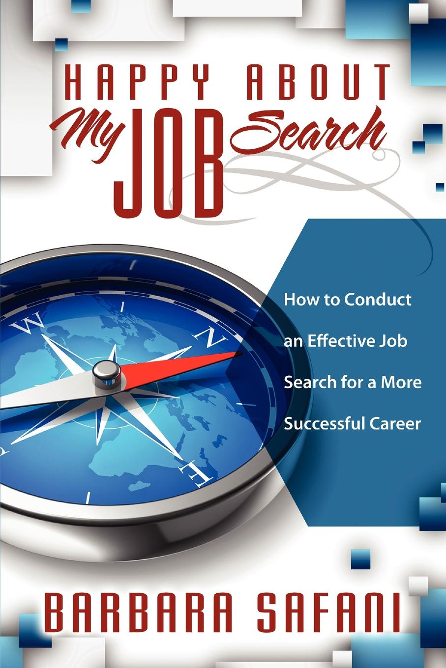 Barbara Safani Happy About My Job Search. How to Conduct an Effective Job Search for a More Successful Career optimal unemployment insurance in a job search