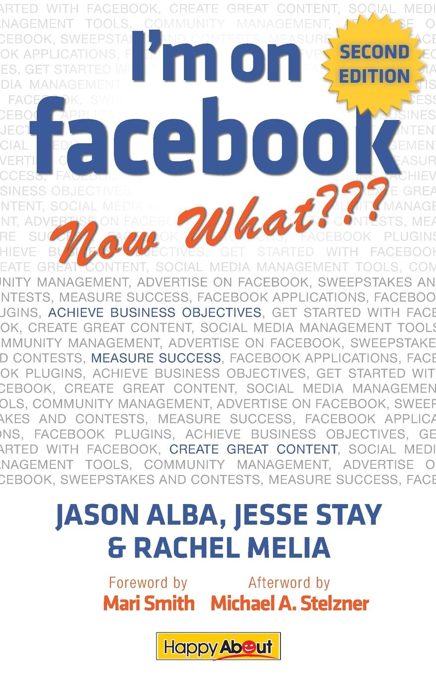 Jason Alba, Jesse Stay, Rachel Melia I'm on Facebook--Now What (2nd Edition). How to Use Facebook to Achieve Business Objectives chris treadaway facebook marketing an hour a day