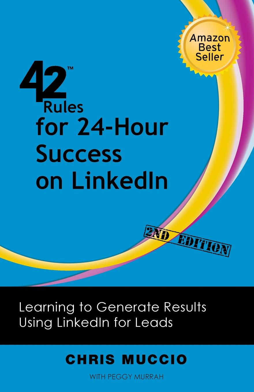 Chris Muccio, Peggy Murrah 42 Rules for 24-Hour Success on Linkedin (2nd Edition). Learning to Generate Results Using Linkedin for Leads new deep work book for worker and adult how to effectively use every bit of brain power successful business inspirational book