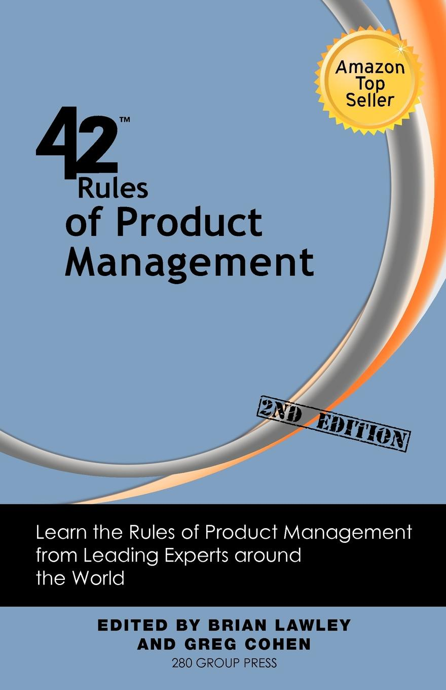 Brian Lawley, Greg Cohen 42 Rules of Product Management (2nd Edition). Learn the Rules of Product Management from Leading Experts Around the World demystifying learning traps in a new product innovation process