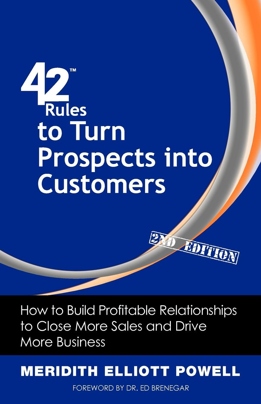 Meridith Elliott Powell 42 Rules to Turn Prospects into Customers (2nd Edition). How to Build Profitable Relationships to Close More Sales and Drive More Business dave ulrich why the bottom line isn t how to build value through people and organization