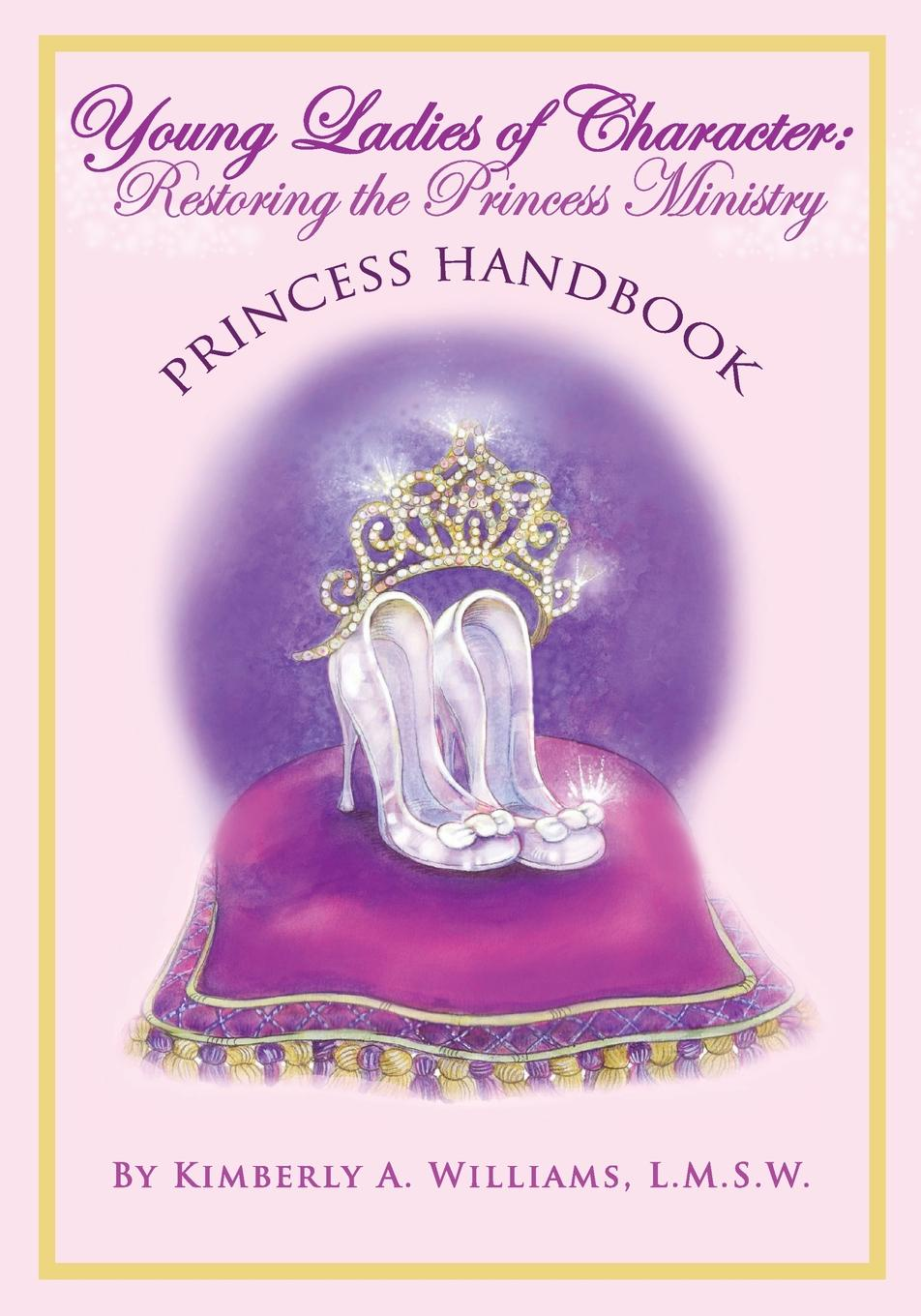 Kimberly Williams Young Ladies of Character. Restoring the Princess Ministry: PRINCESS HANDBOOK сандалии you young coveri you young coveri yo008awqek67