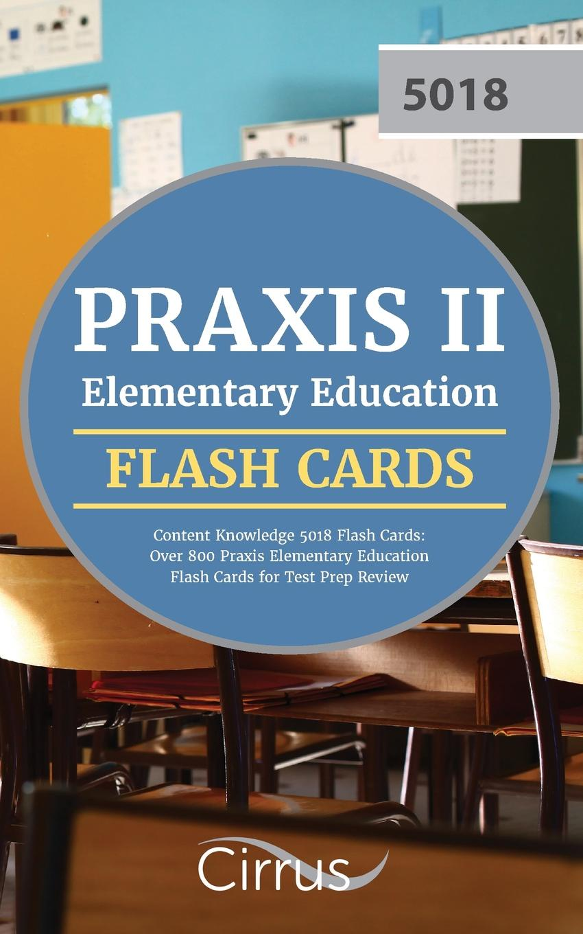 Фото - Praxis Elementary Education Test Prep Praxis II Elementary Education Content Knowledge 5018 Flash Cards. Over 800 Praxis Elementary Education Flash Cards for Test Prep Review chan cleveland praxis elementary education for dummies with online practice
