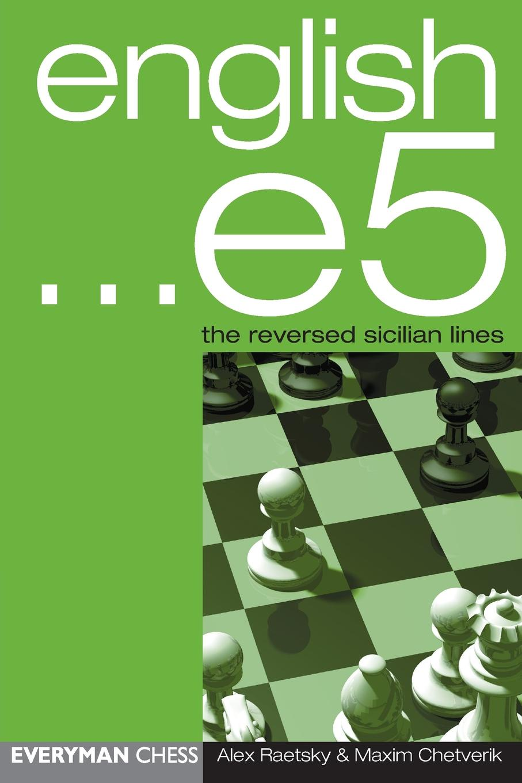 Maxim Chetverik, Alexander Raetsky English ... e5. The reversed Sicilian Lines maxim 10 8