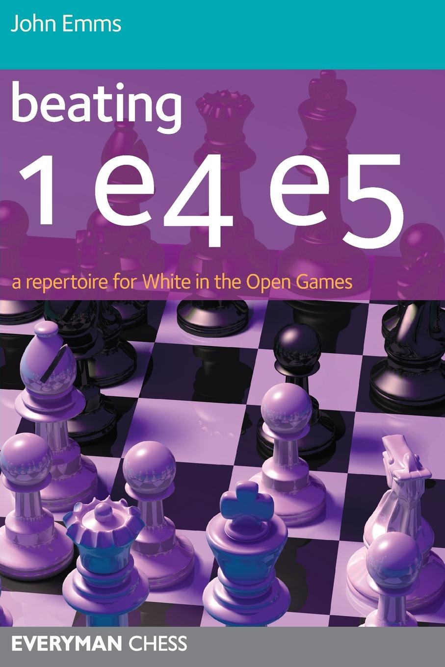 John Emms Beating 1e4 e5. A repertoire for White in the Open Games Zoom Beating 1e4 e5: A repertoire for White in the Open Games john adair john adair s 100 greatest ideas for being a brilliant manager