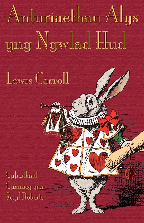 Lewis Carroll, Selyf Roberts Anturiaethau Alys yng Ngwlad Hud. Alice's Adventures in Wonderland in Welsh john jewel diffyniad ffydd eglwys loegr wedi ei gyfieithu drwy waith m kyffin hefyd