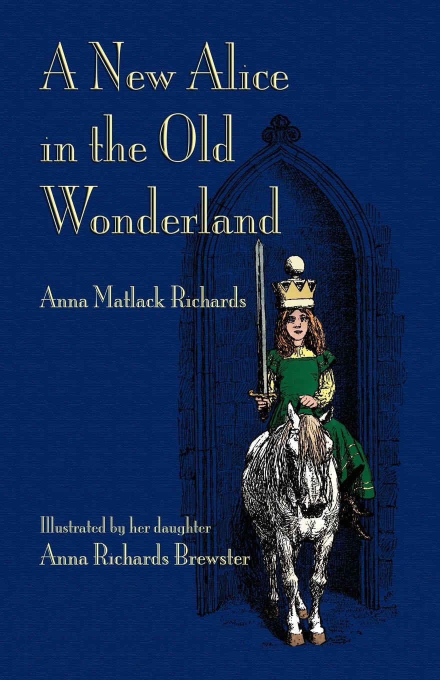 Anna Matlock Jr. Richards A New Alice in the Old Wonderland