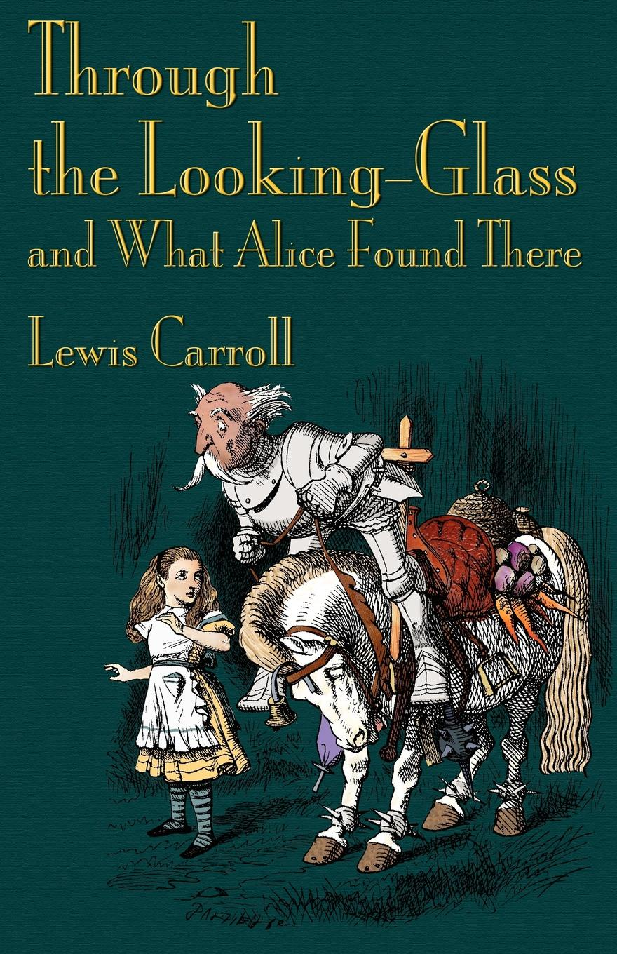 Lewis Carroll Through the Looking-Glass and What Alice Found There