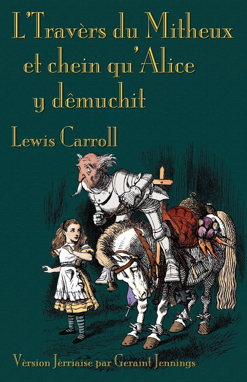 Lewis Carroll, Geraint Jennings L'Travers du Mitheux et chein au'Alice y demuchit. Through the Looking-Glass in Jerriais