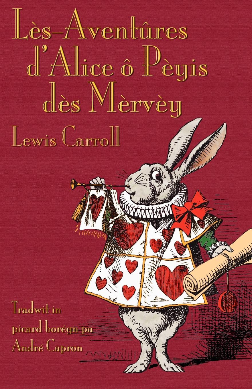 Lewis Carroll, Andr Capron Les-Aventures d'Alice o Peyis des Mervey. Alice's Adventures in Wonderland in Borain Picard carrol l alice s adventures in wonderland