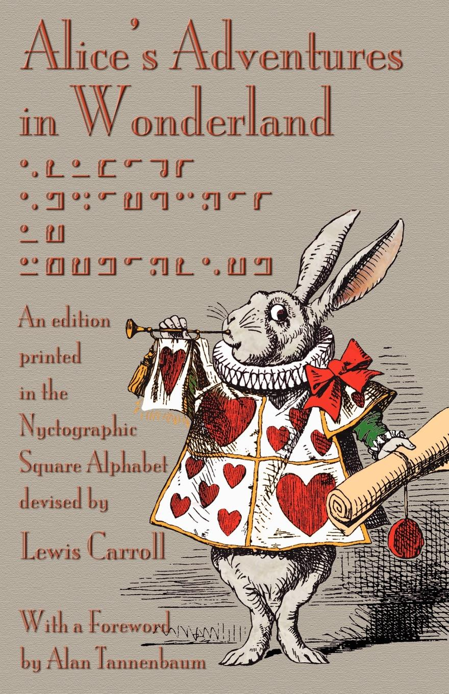 Lewis Carroll, John Tenniel Alice's Adventures in Wonderland. An Edition Printed in the Nyctographic Square Alphabet Devised by Lewis Carroll lewis carroll ralph midgley l aventurs d alis in marvoland alice s adventures in wonderland in neo