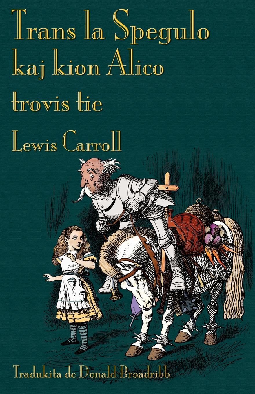 Lewis Carroll, Donald Broadribb Trans la Spegulo kaj kion Alico trovis tie. Through the Looking-Glass in Esperanto