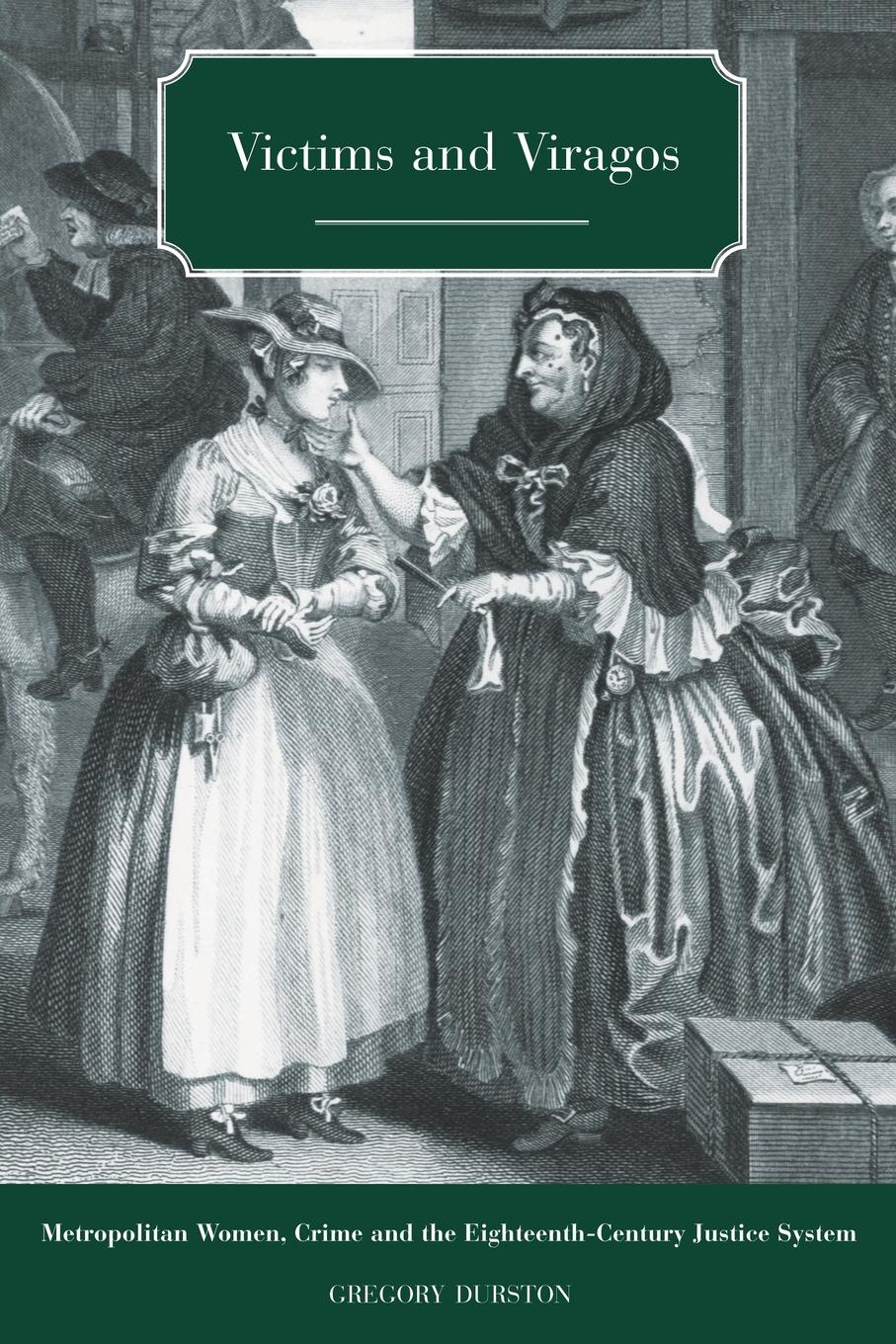 Gregory Durston Victims and Viragos. Metropolitan Women, Crime and the Eighteenth-Century Justice System shuy language crimes
