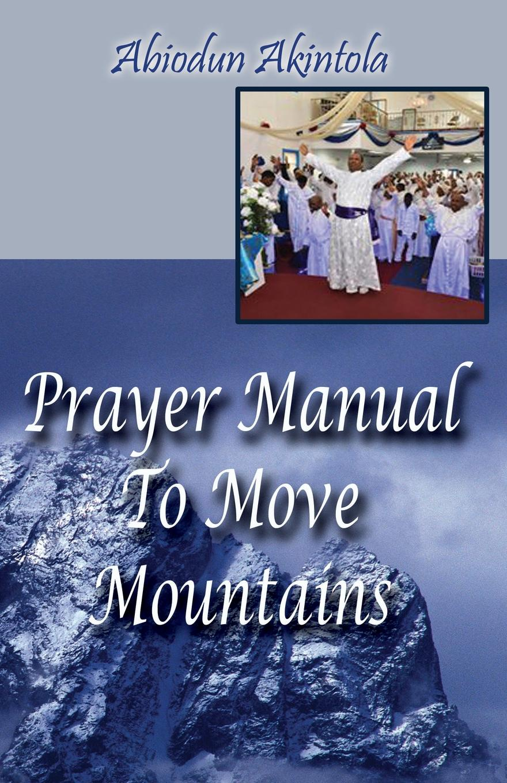 Abiodun Akintola Prayer Manual to Move Mountains rosalind goforth how i know god answers prayer