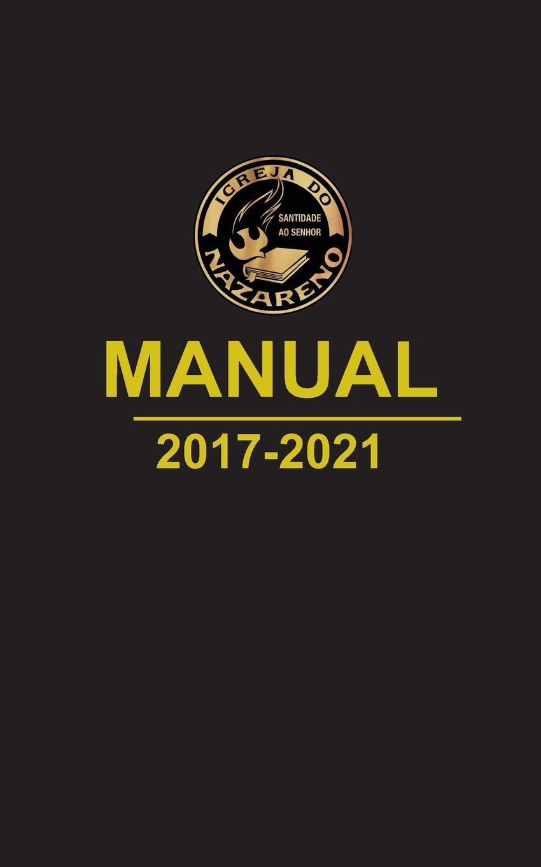 Igreja do Nazareno Manual da Igreja do Nazareno 2017-2021 (portugues europeu) manual de la iglesia del nazareno 2013 2017