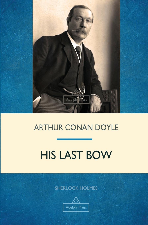 Arthur Conan Doyle His Last Bow