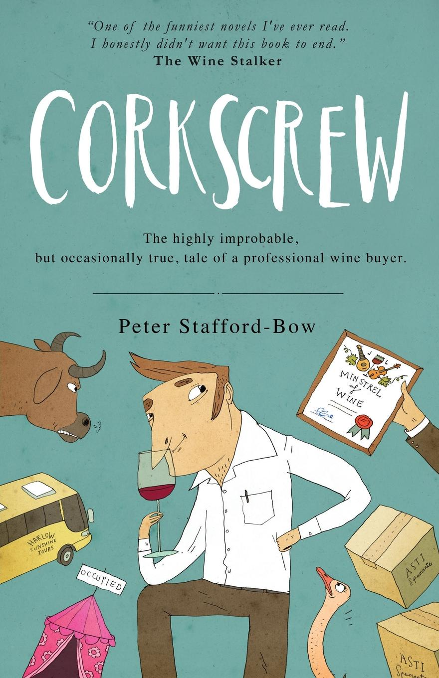 Peter Stafford-Bow Corkscrew. The highly improbable, but occasionally true, tale of a professional wine buyer expelled