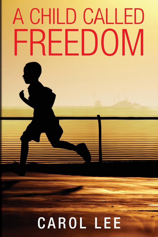 Carol Lee A Child Called Freedom цена и фото